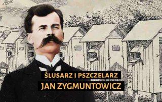 Jan ZYgmuntowicz. Ślusarz i pszczelarz