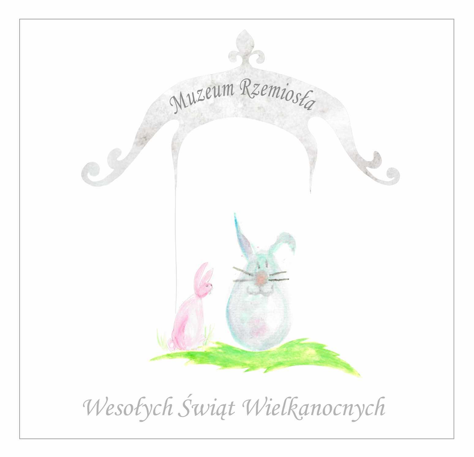 rysunek akwarelą, widoczne dwa zające siedzące przed bramą z maipsem Muzeum Rzemiosła. Na dole napis: Wesołych Świąt Wielkanocnych